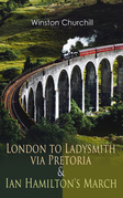 London to Ladysmith via Pretoria & Ian Hamilton's March