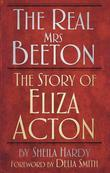 The Real Mrs Beeton: The Story of Eliza Acton