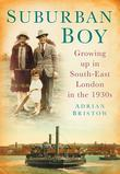 Suburban Boy: Growing Up In South-East London in the 1930s