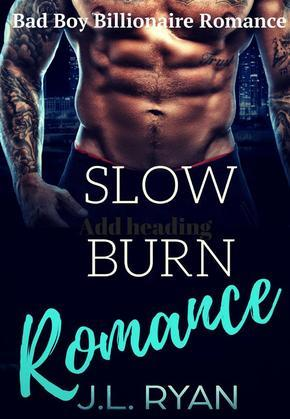 Slow Burn Romance: A Bad Boy Billionaire Romance