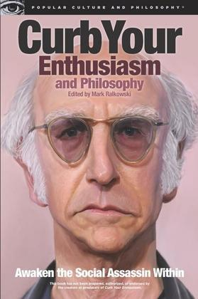 Curb Your Enthusiasm and Philosophy: Awaken the Social Assassin Within