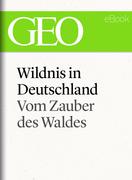 Wildnis in Deutschland: Vom Zauber des Waldes (GEO eBook Single)