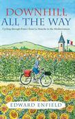 Downhill All the Way: Cycling through France from La Manche to the Mediteranean