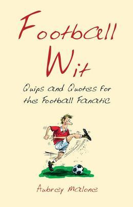 Football Wit: Quips and Quotes for the Football Fanatic