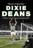 There's Only One Dixie Deans: The Autobiography