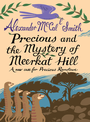 Precious and the Mystery of Meercat Hill: A New Case from Precious Ramotswe