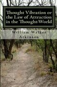 Thought Vibration or the Law of Attraction In the Thought-World