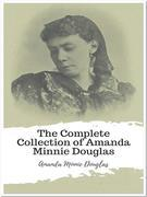The Complete Collection of Amanda Minnie Douglas