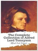 The Complete Collection of Alfred Lord Tennyson