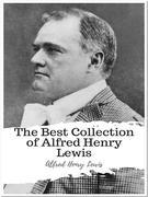 The Best Collection of Alfred Henry Lewis