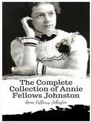 The Complete Collection of Annie Fellows Johnston