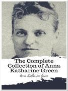The Complete Collection of Anna Katharine Green