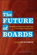 The Future of Boards: Leading HBS Thinkers on Meeting the Governance Challenges of the 21st Century