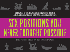 Sex Positions You Never Thought Possible: The Creators of the Liberator Wedge Show You the Secrets of Angles and Inclinations for the Deepest,
