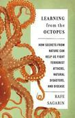 Learning From the Octopus: How Secrets from Nature Can Help Us Fight Terrorist Attacks, Natural Disasters, and Disease