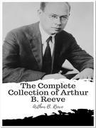 The Complete Collection of Arthur B. Reeve