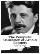 The Complete Collection of Arnold Bennett