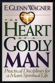 The Heart of a Godly Man: Practical Disciplines for a Man's Spiritual Life