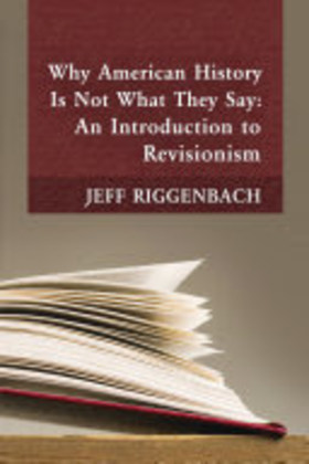 Why American History Is Not What They Say: An Introduction to Revisionism