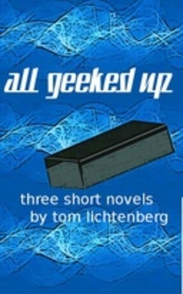 All Geeked Up: Three short novels