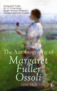 The Autobiography of Margaret Fuller Ossoli (Vol. 1&2)