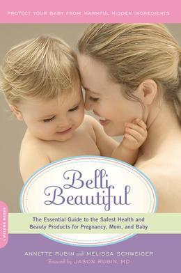 Belli Beautiful: The Essential Guide to the Safest Health and Beauty Products for Pregnancy, Mom, and Baby