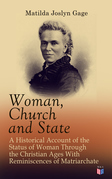 Woman, Church and State: A Historical Account of the Status of Woman Through the Christian Ages With Reminiscences of Matriarchate