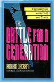 The Battle For A Generation: Life Changing Youth Ministry that Makes a Difference