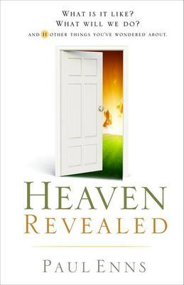 Heaven Revealed: What Is It Like? What Will We Do?... And 11 Other Things You've Wondered About