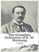The Complete Collection of E .W. Hornung