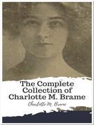The Complete Collection of Charlotte M. Brame