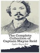 The Complete Collection of Captain Mayne Reid