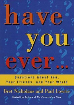 Have You Ever...: Questions About You, Your Friends, and Your World