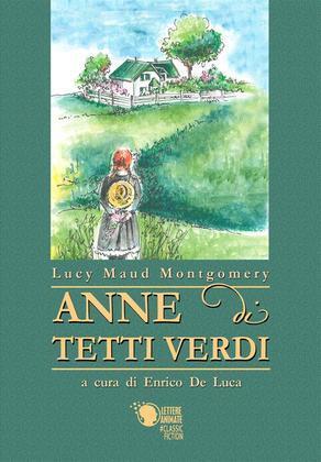 Anne di Tetti Verdi (Edizione commentata a cura di Enrico De Luca)