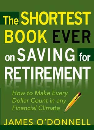 The Shortest Book Ever on Saving for Retirement: How to Make Every Dollar Count in any Financial Climate