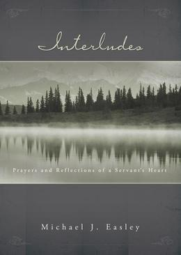 Interludes: Prayers and Reflections of a Servant's Heart
