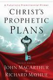 Christ's Prophetic Plans: A Futuristic Premillennial Primer