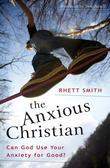 The Anxious Christian: Can God Use Your Anxiety for Good?
