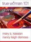 True Woman 101: Divine Design: An Eight Week Study on Biblical Womanhood