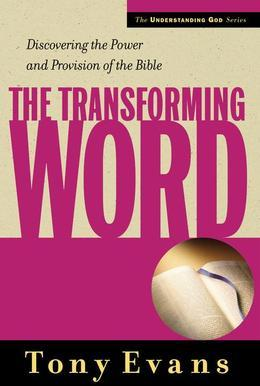 The Transforming Word: Discovering the Power and Provision of the Bible