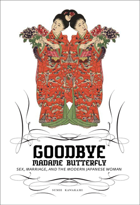 Goodbye Madame Butterfly: Sex, Marriage and the Modern Japanese Woman