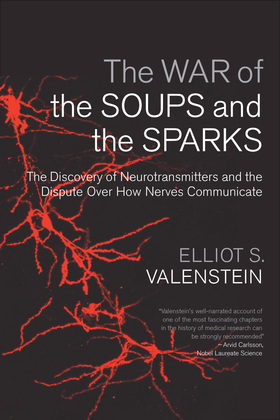 The War of the Soups and the Sparks: The Discovery of Neurotransmitters and the Dispute Over How Nerves Communicate