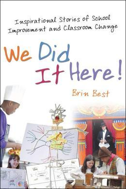 We Did It Here: Inspirational stories of school improvement and classroom change