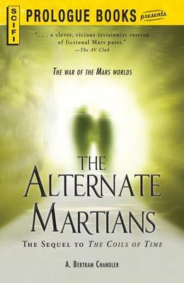The Alternate Martians: The Sequel to The Coils of Time, a Novel of an Alternate Rim Worlds Universe