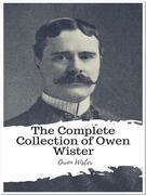 The Complete Collection of Owen Wister