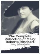 The Complete Collection of Mary Roberts Rinehart