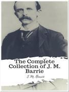 The Complete Collection of J. M. Barrie