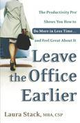 Leave the Office Earlier: The Productivity Pro Shows You How to Do More in Less Time...and Feel Great About It