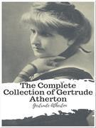 The Complete Collection of Gertrude Atherton