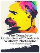 The Complete Collection of Friedrich Wilhelm Nietzsche
